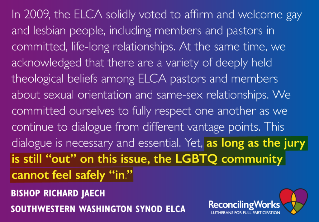"Bishop Richard Jaech, Southwestern Washington Synod, ELCA: ""As long as jury 'out,' LGBTQ community cannot feel safely 'in'."""