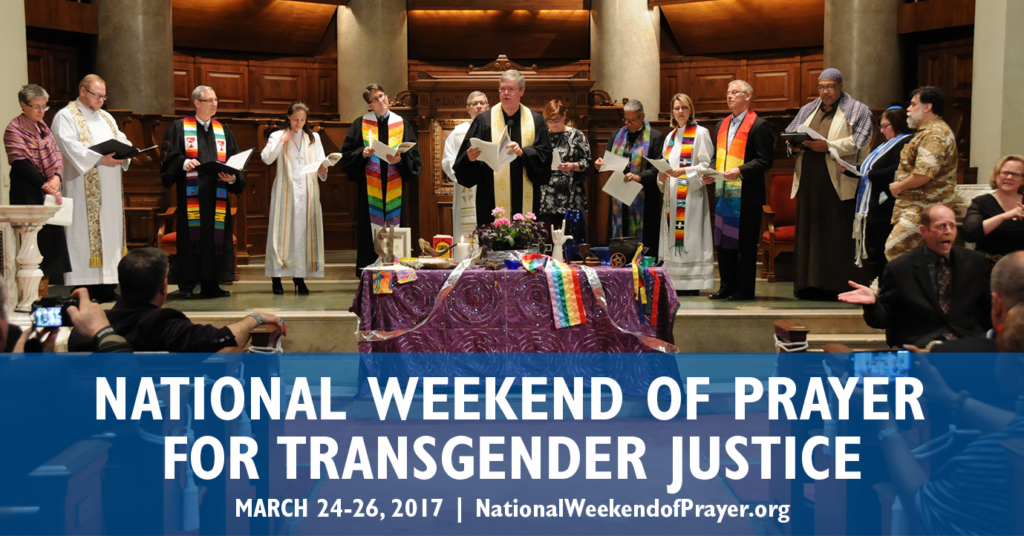 National Weekend of Prayer for Transgender Justice (March 24-26, 2017)